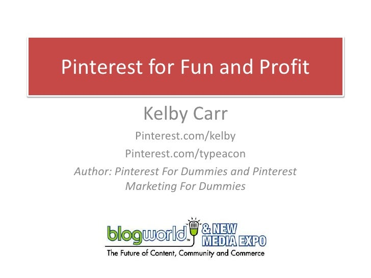 Pinterest for Fun and Profit              Kelby Carr             Pinterest.com/kelby           Pinterest.com/typeacon Auth...
