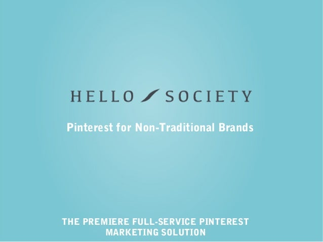 THE PREMIERE FULL-SERVICE PINTEREST MARKETING SOLUTION Pinterest for Non-Traditional Brands