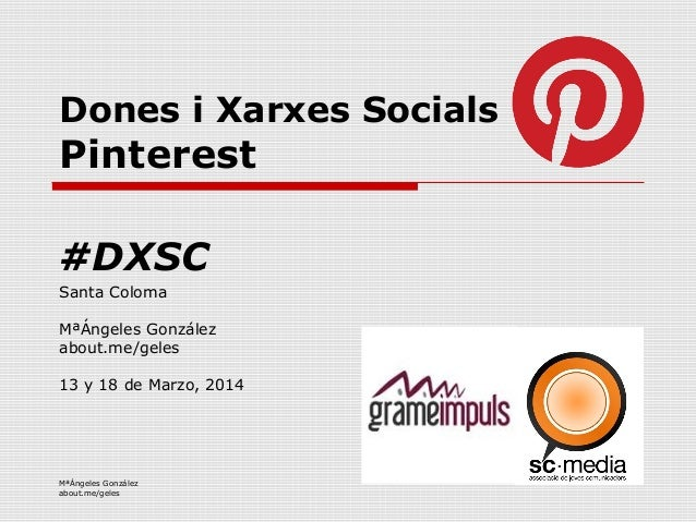 MªÁngeles González about.me/geles Dones i Xarxes Socials Pinterest Santa Coloma MªÁngeles González about.me/geles 13 y 18 ...