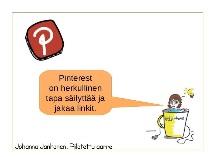 Pinterest      Sy           on herkullinen          tapa säilyttää ja            jakaa linkit.Johanna Janhonen, Piilotettu...