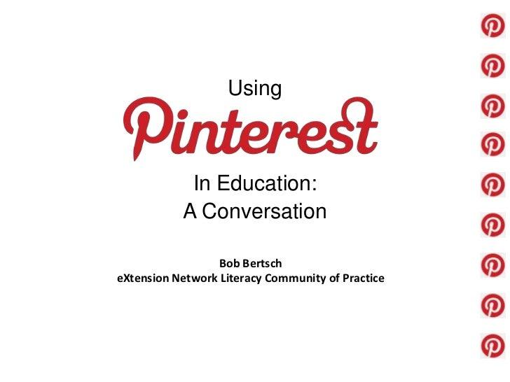 Using            In Education:           A Conversation                 Bob BertscheXtension Network Literacy Community of...