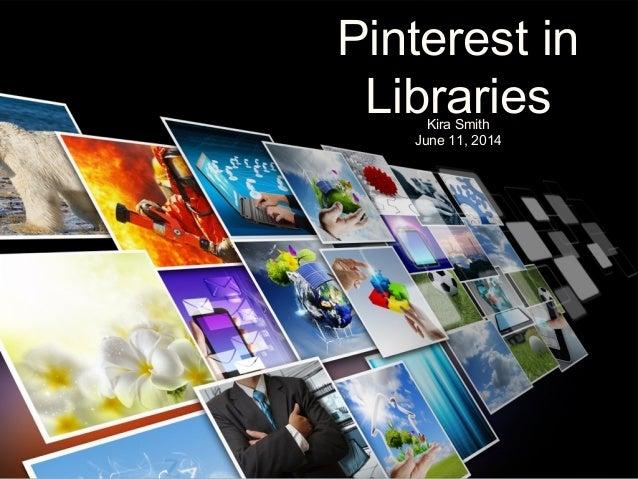 Pinterest in LibrariesKira Smith June 11, 2014