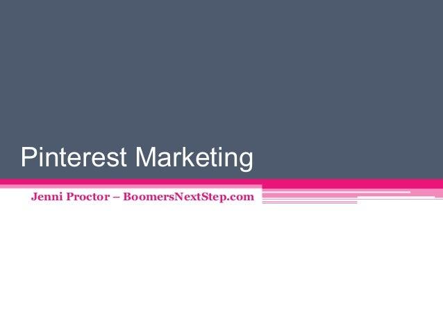 Pinterest Marketing Jenni Proctor – BoomersNextStep.com