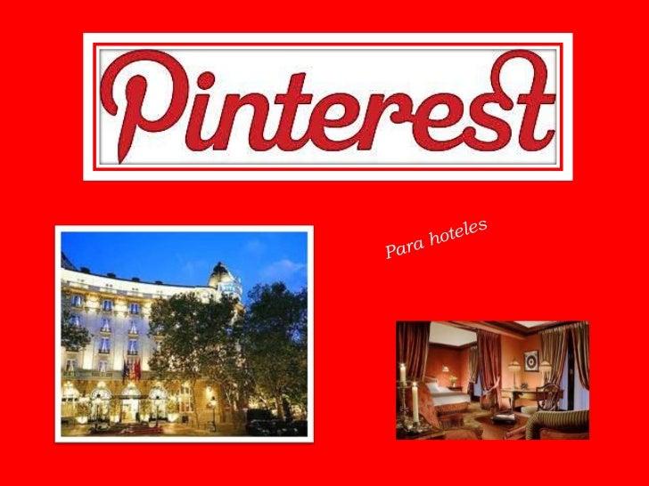 ¿Qué es Pinterest?..5        ¿Por qué?..6      ¿Y sus Cifras?.. 9      Paso a Paso ..14  Pinterest en Hoteles.. 22Herramie...