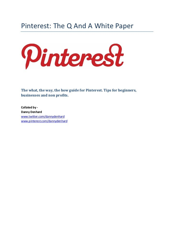 Pinterest: The Q And A White PaperThe what, the way, the how guide for Pinterest. Tips for beginners,businesses and non pr...