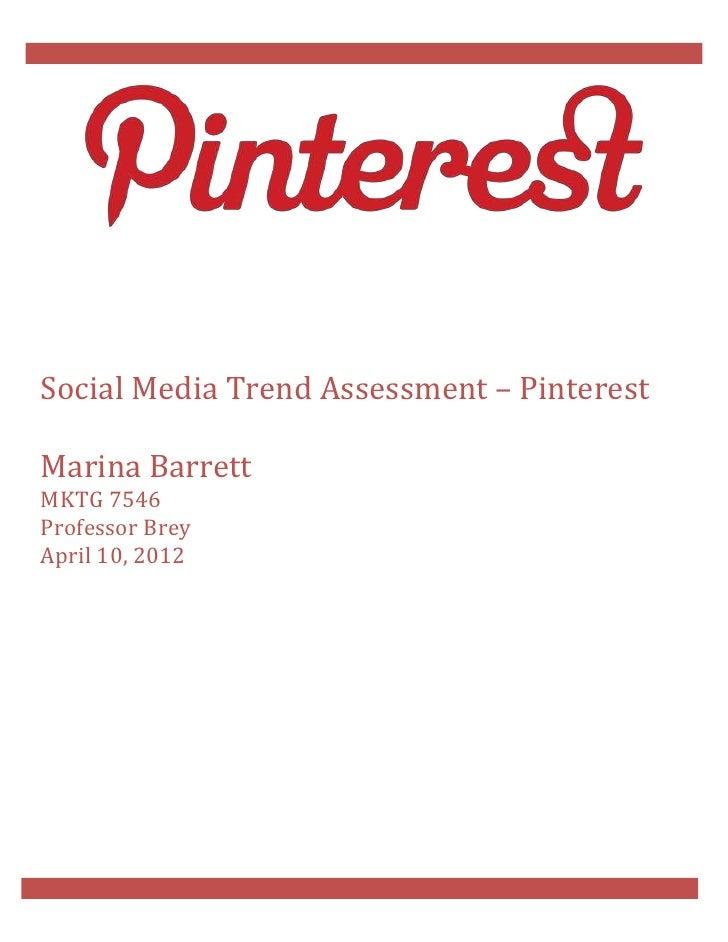 Social Media Trend Assessment – PinterestMarina BarrettMKTG 7546Professor BreyApril 10, 2012