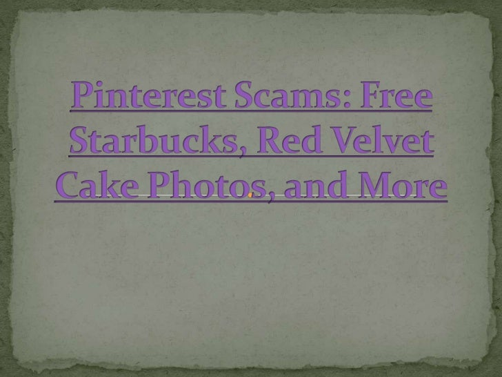 Pinterest Scams: Free Starbucks, Red Velvet Cake Photos, and More