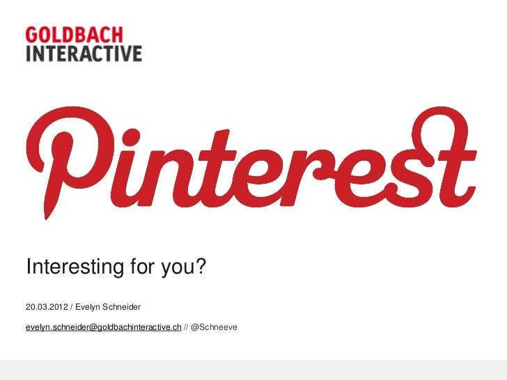 Interesting for you?20.03.2012 / Evelyn Schneiderevelyn.schneider@goldbachinteractive.ch // @Schneeve