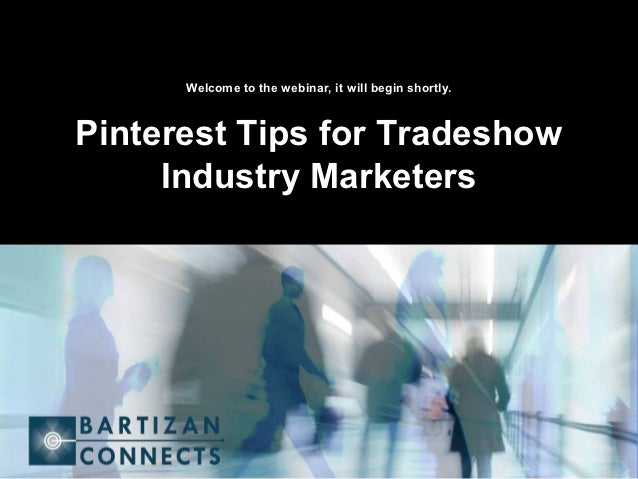 Welcome to the webinar, it will begin shortly.Pinterest Tips for Tradeshow     Industry Marketers                 Visit us...