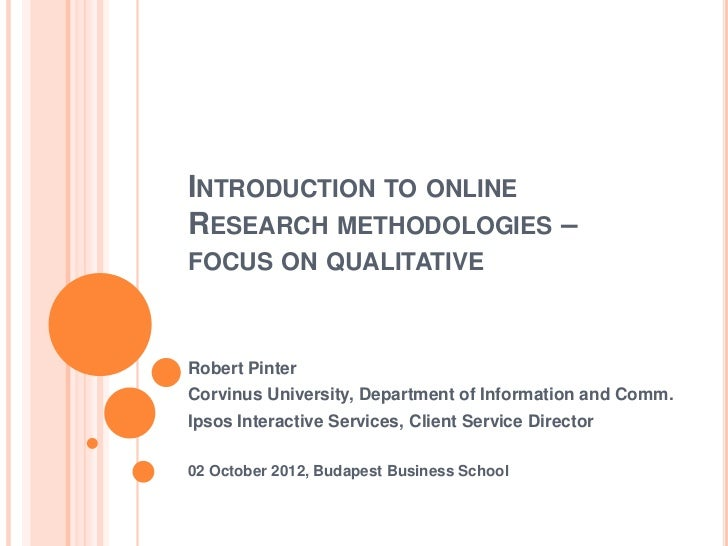 INTRODUCTION TO ONLINERESEARCH METHODOLOGIES –FOCUS ON QUALITATIVERobert PinterCorvinus University, Department of Informat...