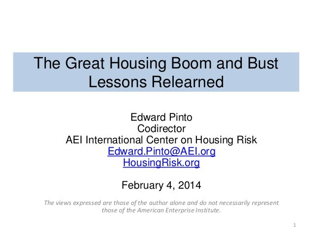 The Great Housing Boom and Bust Lessons Relearned Edward Pinto Codirector AEI International Center on Housing Risk Edward....