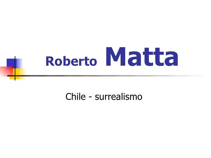Roberto   Matta Chile -  surrealismo