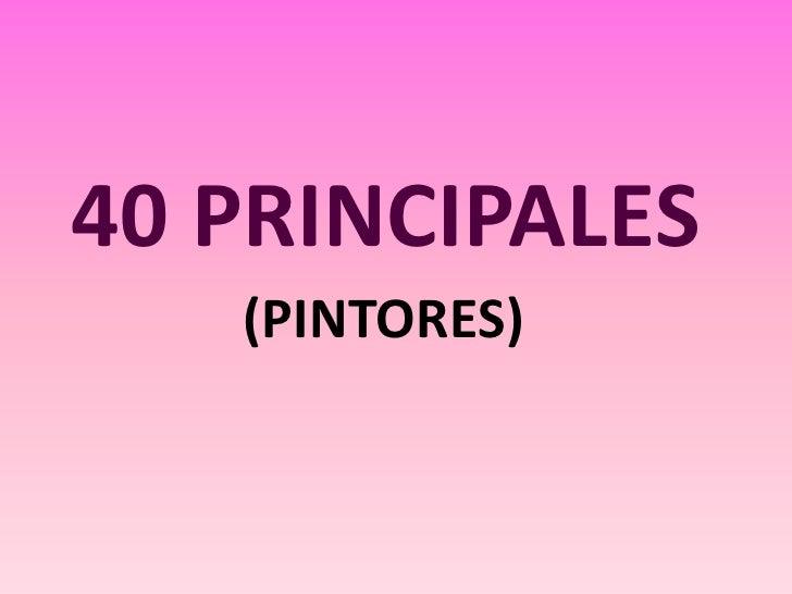 40 PRINCIPALES<br />(PINTORES)<br />