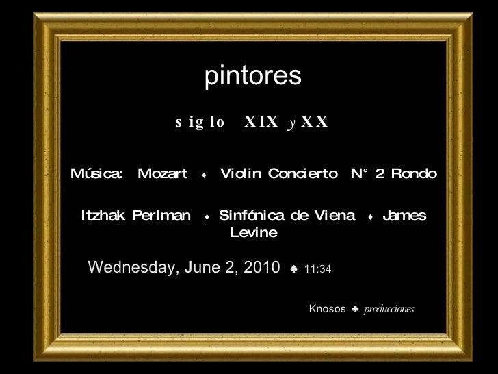 pintores siglo  XIX  y  XX Música:  Mozart  ♦   Violin Concierto  N° 2 Rondo  Itzhak Perlman  ♦  Sinfónica de Viena  ♦  Ja...