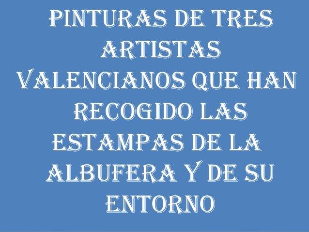 Pinturas de tresartistasvalencianos que hanrecogido lasestamPas de laalbufera y de suentorno