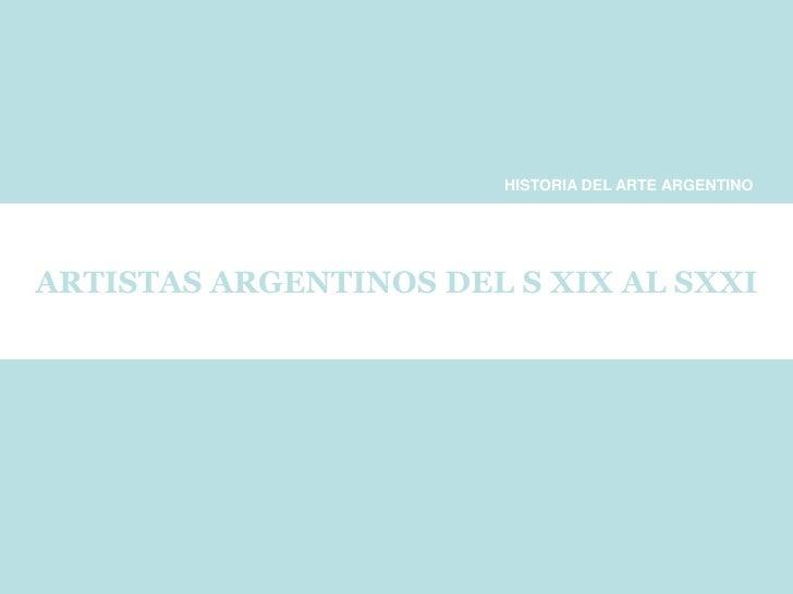 HISTORIA DEL ARTE ARGENTINO     ARTISTAS ARGENTINOS DEL S XIX AL SXXI