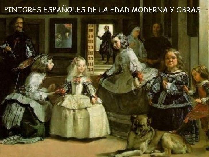 PINTORES ESPAÑOLES DE LA EDAD MODERNA Y OBRAS