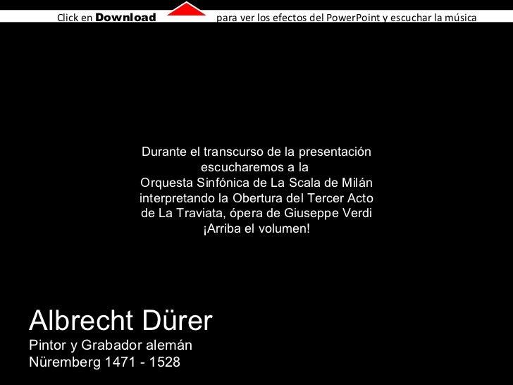 Albrecht Dürer Pintor y Grabador alemán Nüremberg 1471 - 1528 Durante el transcurso de la presentación escucharemos a la  ...