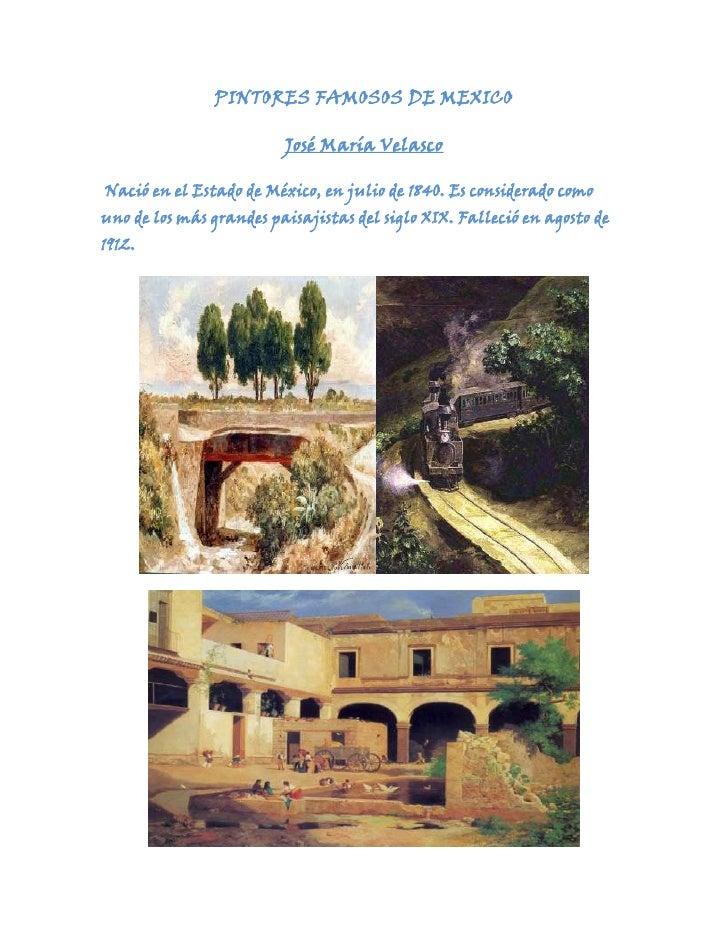 PINTORES FAMOSOS DE MEXICO                         José María VelascoNació en el Estado de México, en julio de 1840. Es co...
