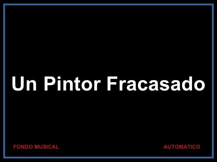 Un Pintor Fracasado AUTOMATICO FONDO MUSICAL