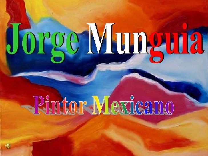 Pintor Mexicano Jorge Munguia 2010