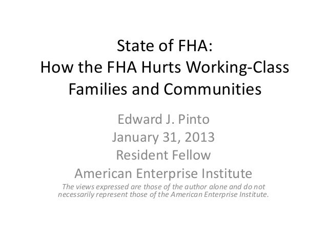 State of FHA:How the FHA Hurts Working-Class   Families and Communities             Edward J. Pinto            January 31,...