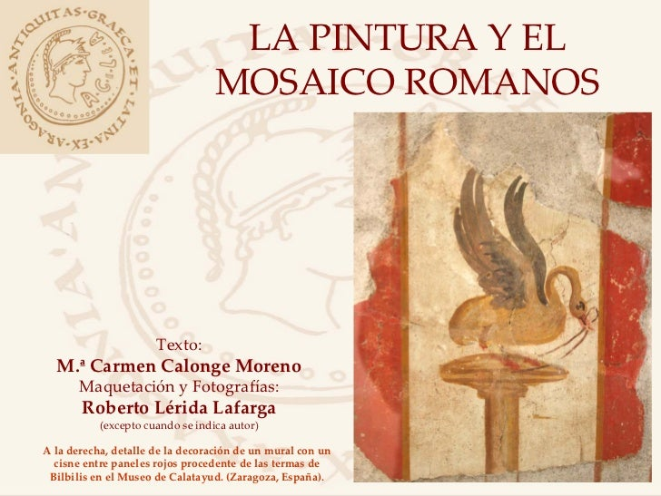 LA PINTURA Y EL                                   MOSAICO ROMANOS                           Texto:   M.ªCarmenCalonge Mo...