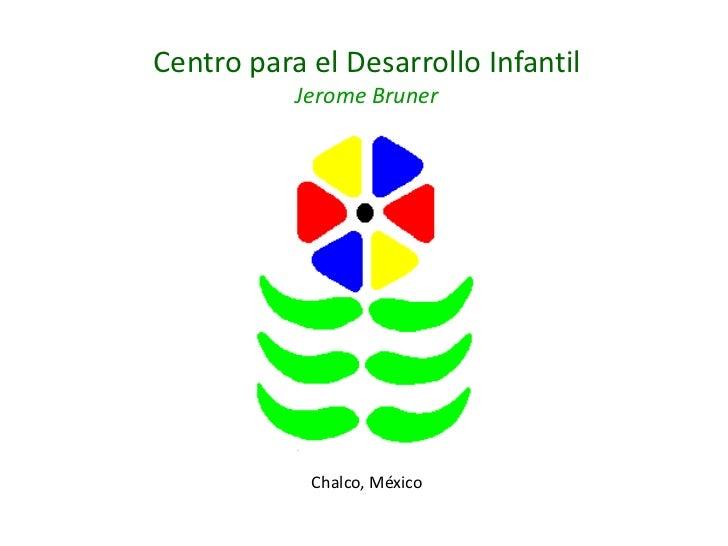 Centro para el Desarrollo Infantil<br />Jerome Bruner<br />Chalco, México<br />
