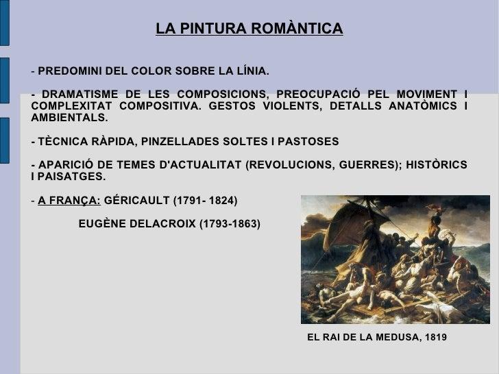 LA PINTURA ROMÀNTICA -  PREDOMINI DEL COLOR SOBRE LA LÍNIA. - DRAMATISME DE LES COMPOSICIONS, PREOCUPACIÓ PEL MOVIMENT I C...