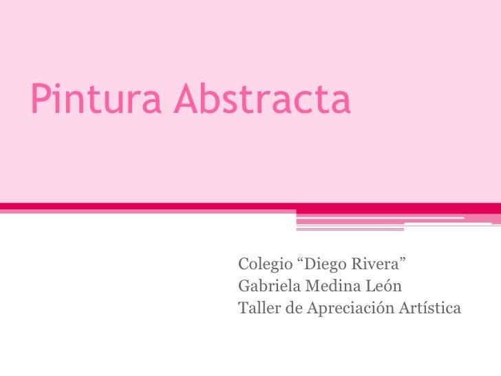 """Pintura Abstracta<br />Colegio """"Diego Rivera""""<br />Gabriela Medina León<br />Taller de Apreciación Artística<br />"""
