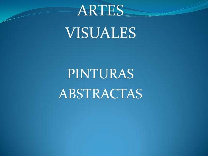 ARTES <br />VISUALES <br />PINTURAS <br />ABSTRACTAS<br />