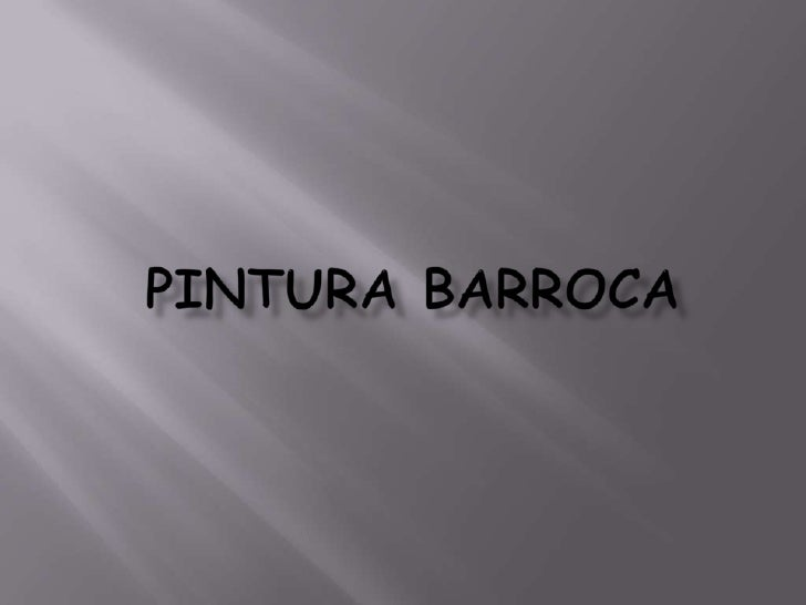 PINTURA BARROCA•   Siglo XVII – crisis económica , política, moral.•   Sello barroco – los claros – oscuros en pintura.•  ...
