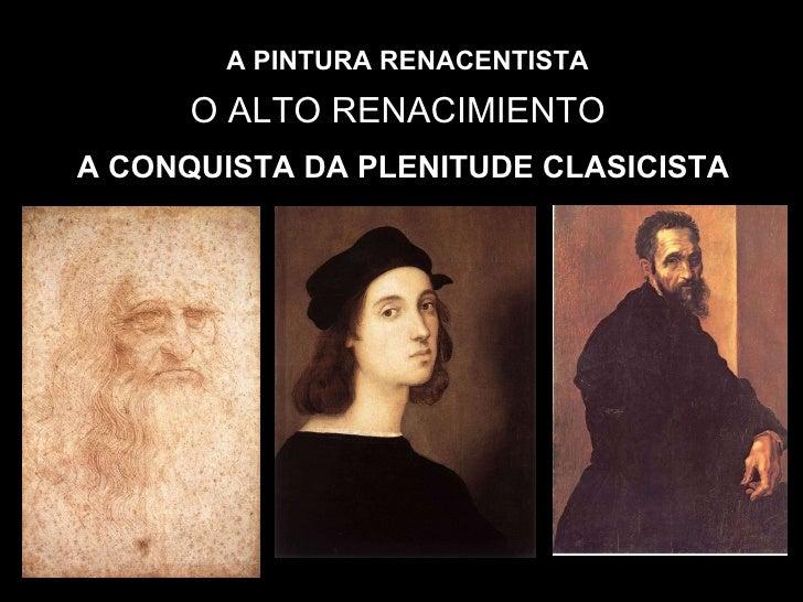 A PINTURA RENACENTISTA O ALTO RENACIMIENTO A CONQUISTA DA PLENITUDE CLASICISTA