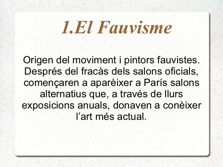 <ul><ul><ul><ul><li>1.El Fauvisme  </li></ul></ul></ul></ul>Origen del moviment i pintors fauvistes. Després del fracàs de...