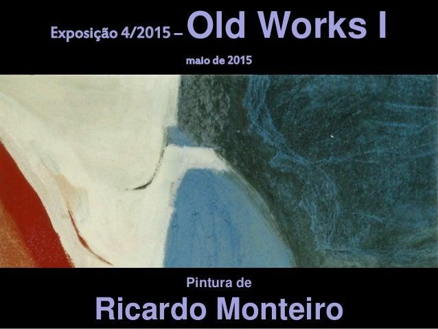 Pintura de Pintura de Ricardo Monteiro Exposição 4/2015 – Old Works I maio de 2015