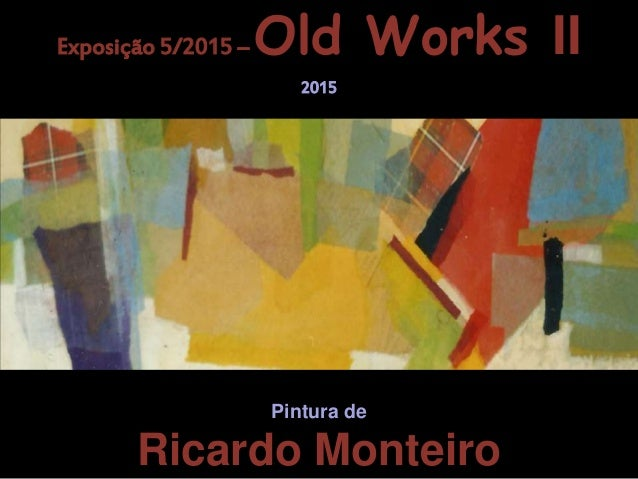 Pintura de Pintura de Ricardo Monteiro Exposição 5/2015 – Old Works II 2015