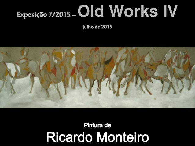 Exposição 7/2015 – Old Works IV julho de 2015