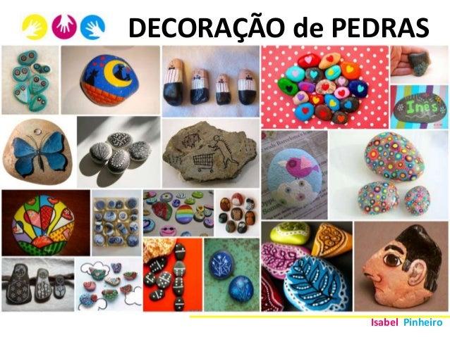 DECORAÇÃO de PEDRAS               Isabel Pinheiro