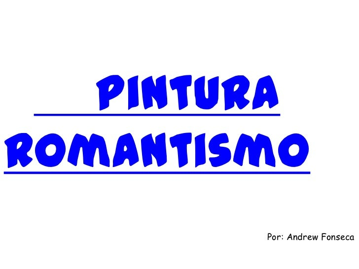 Pintura Romantismo<br />Por: Andrew Fonseca<br />