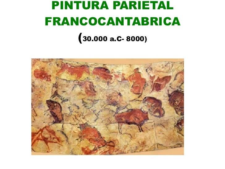 PINTURA PARIETAL FRANCOCANTABRICA ( 30.000 a.C- 8000)