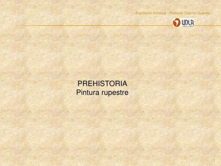 Expresión Artística - Profesor Gabriel GuardaPREHISTORIAPintura rupestre                                                  ...