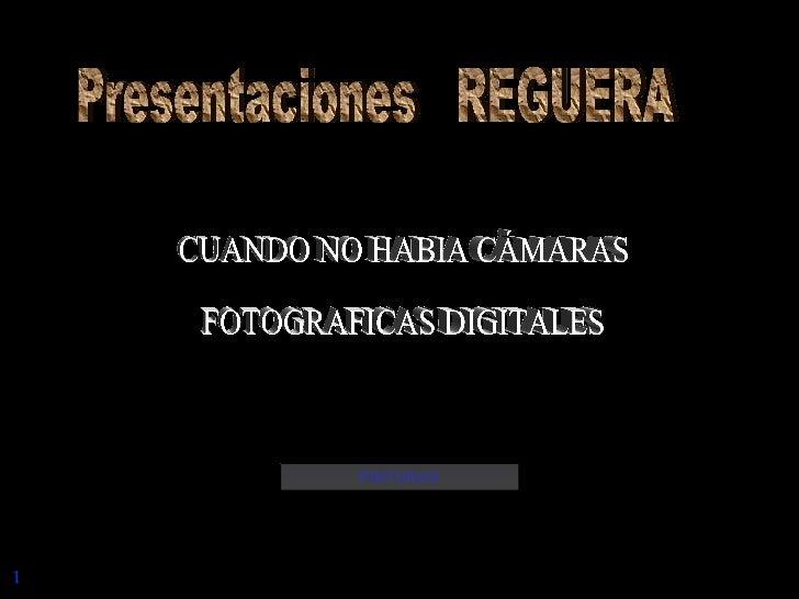 1 PINTURAS CUANDO NO HABIA CÁMARAS  FOTOGRAFICAS DIGITALES Presentaciones  REGUERA