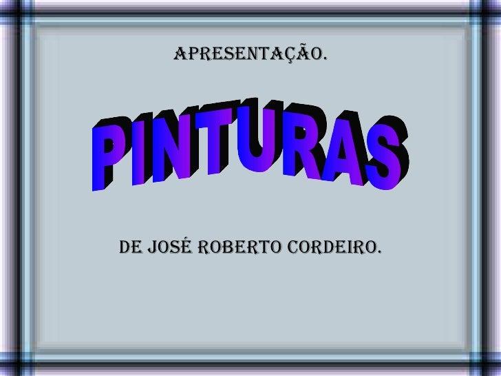 apresentação. PINTURAS DE JOSÉ ROBERTO CORDEIRO.