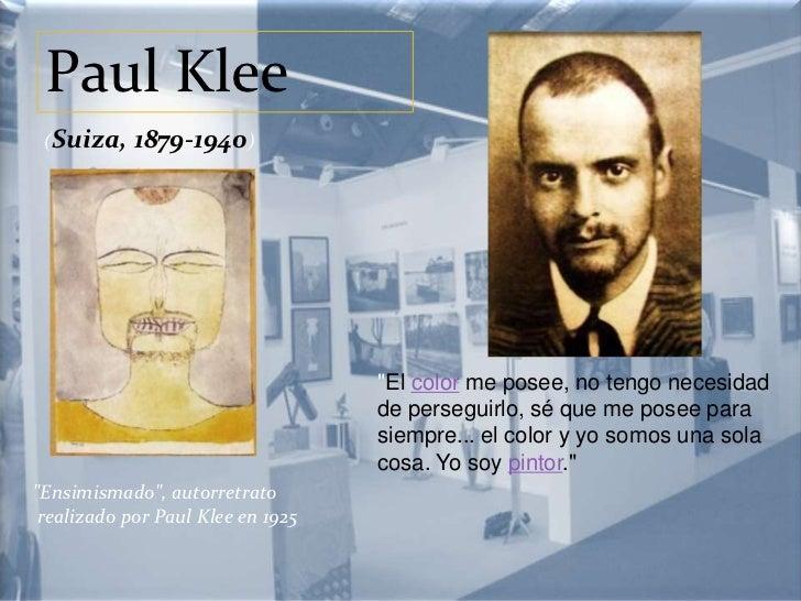 """Paul Klee <br />(Suiza, 1879-1940)<br />""""El color me posee, no tengo necesidad de perseguirlo, sé que me posee para siemp..."""