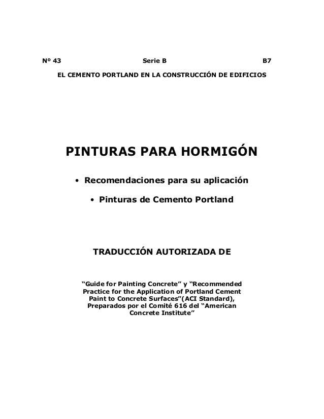 Nº 43 Serie B B7 EL CEMENTO PORTLAND EN LA CONSTRUCCIÓN DE EDIFICIOS PINTURAS PARA HORMIGÓN • Recomendaciones para su apli...