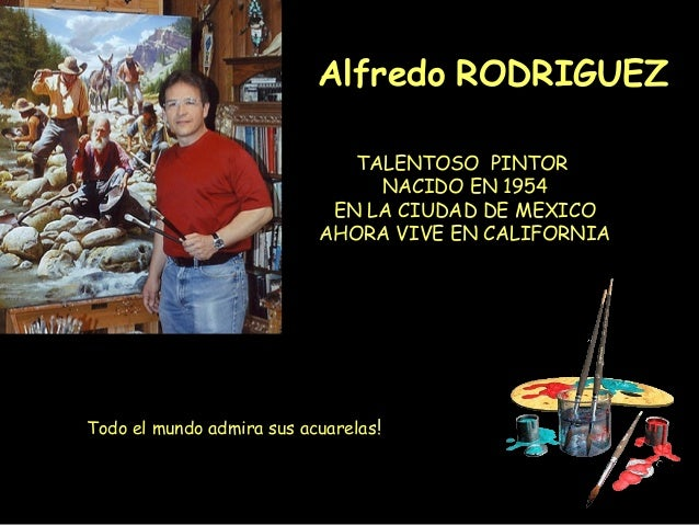 Alfredo RODRIGUEZ TALENTOSO PINTOR NACIDO EN 1954 EN LA CIUDAD DE MEXICO AHORA VIVE EN CALIFORNIA  Todo el mundo admira su...