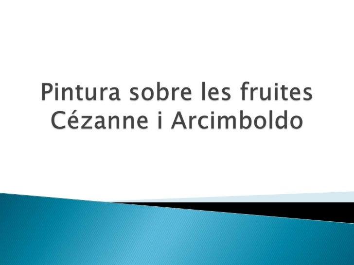 Pintura sobre les fruitesCézanne i Arcimboldo<br />