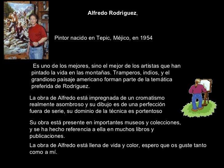 Alfredo Rodríguez ,  Pintor nacido en Tepic, Méjico, en 1954  Es uno de los mejores, sino el mejor de los artistas que han...
