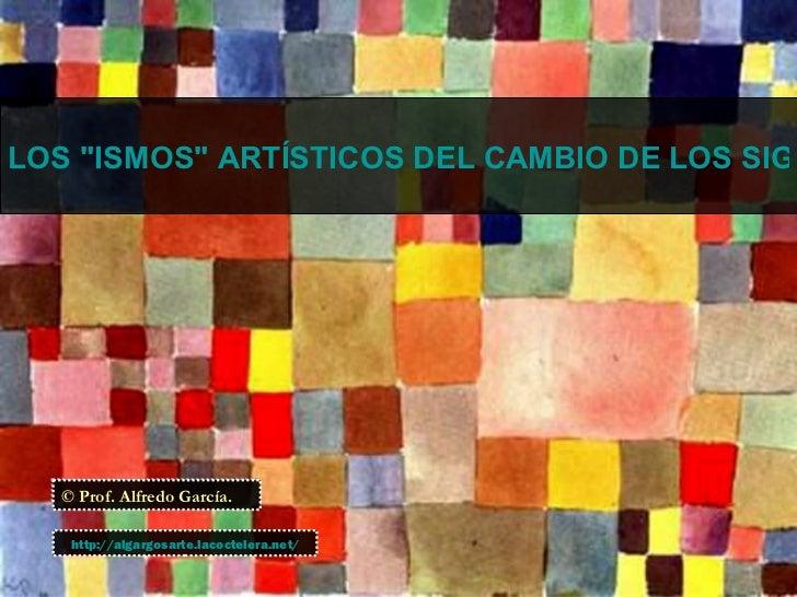 """LOS """"ISMOS"""" ARTÍSTICOS DEL CAMBIO DE LOS SIGL  © Prof. Alfredo García.   http://algargosarte.lacoctelera.net/"""