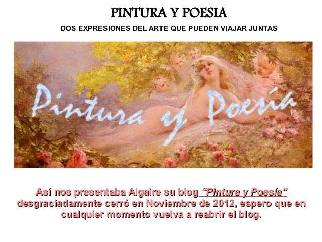 """PINTURA Y POESIA        DOS EXPRESIONES DEL ARTE QUE PUEDEN VIAJAR JUNTAS   Así nos presentaba Algaire su blog """"Pintura y ..."""